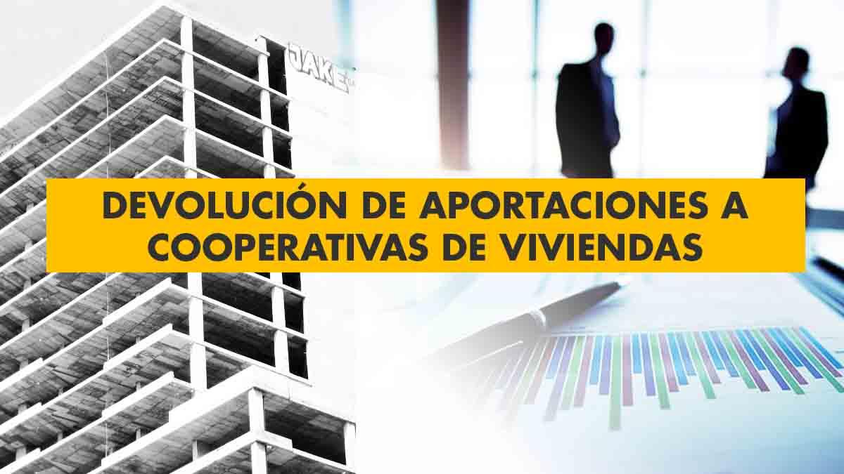 Informe pericial sobre devolución de aportaciones a Cooperativa de viviendas