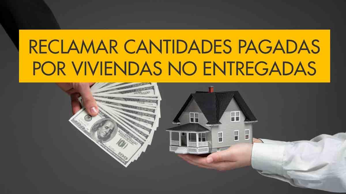 Reclamar cantidades pagadas por viviendas de Cooperativas no entregadas